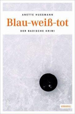 Blau-weiß-tot - Huesmann, Anette