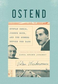 Ostend: Stefan Zweig, Joseph Roth, and the Summer Before the Dark - Weidermann, Volker