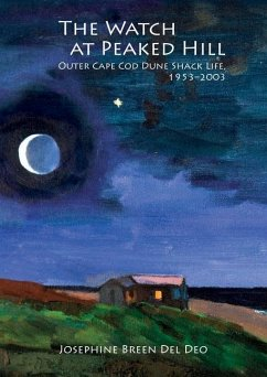The Watch at Peaked Hill: Outer Cape Cod Dune Shack Life, 1953-2003 - Del Deo, Josephine Breen