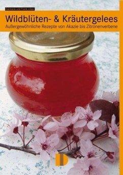Wildblüten- & Kräutergelees - Löser, Evemarie; Löser, Frank