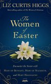 The Women of Easter: Encounter the Savior with Mary of Bethany, Mary of Nazareth, and Mary Magdalene
