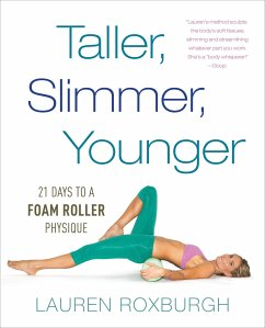 Taller, Slimmer, Younger: 21 Days to a Foam Rol...