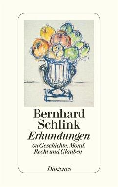 Erkundungen zu Geschichte, Moral, Recht und Glauben - Schlink, Bernhard