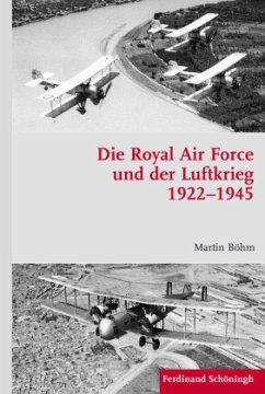 Die Royal Air Force und der Luftkrieg 1922-1945 - Böhm, Martin