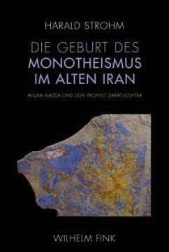 Die Geburt des Monotheismus im alten Iran - Strohm, Harald