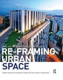 Re-Framing Urban Space: Urban Design for Emerging Hybrid and High-Density Conditions