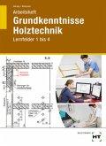 Grundkenntnisse Holztechnik Lernfelder 1-4. Arbeitsheft