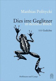 Dies irre Geglitzer in Deinem Blick (eBook, ePUB) - Politycki, Matthias