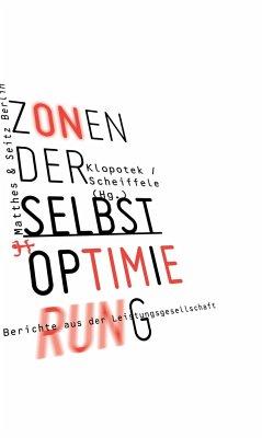 Zonen der Selbstoptimierung - Diehl, Sarah; Wolf, Harald; Distelhorst, Lars; Fisher, Mark; Paoli, Guillaume; Schürmann, Volker; Schulz, Kristin; Theweleit, Klaus; Wagner, Greta; Wilberg, Bernd