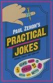 Paul Zenon's Practical Jokes: Pranks, Wind-Ups and Tricks