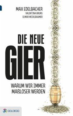 Die neue Gier - Edelbacher, Max; Bruns, Valentina; Weixlbaumer, Elmar