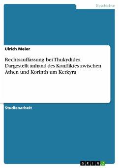Rechtsauffassung bei Thukydides. Dargestellt anhand des Konfliktes zwischen Athen und Korinth um Kerkyra (eBook, PDF)