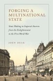 Forging a Multinational State: State Making in Imperial Austria from the Enlightenment to the First World War