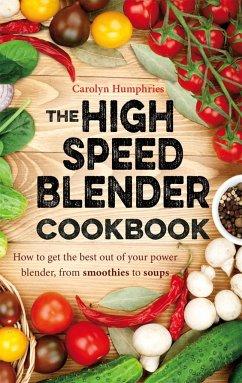 The High Speed Blender Cookbook - Humphries, Carolyn
