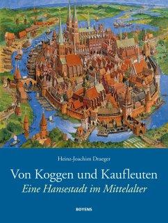 Von Koggen und Kaufleuten - Draeger, Heinz-Joachim