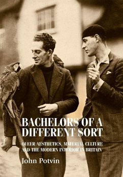 Bachelors of a Different Sort: Queer Aesthetics, Material Culture and the Modern Interior in Britain - Potvin, John