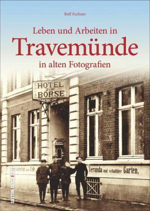 Leben und Arbeiten in Travemünde - Fechner, Rolf