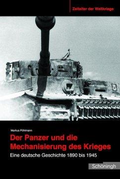 Der Panzer und die Mechanisierung des Krieges - Pöhlmann, Markus