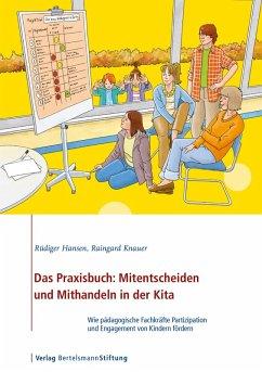 Das Praxisbuch: Mitentscheiden und Mithandeln in der Kita (eBook, ePUB) - Hansen, Rüdiger; Knauer, Raingard