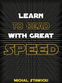 Learn to Read with Great Speed: How to Take Your Reading Skills to the Next Level and Beyond in only 10 Minutes a Day (How to Change Your Life in 10 Minutes a Day, #2) (eBook, ePUB)
