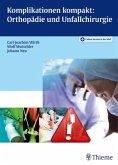 Komplikationen Kompakt: Orthopädie und Unfallchirurgie