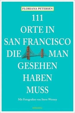 111 Orte in San Francisco, die man gesehen haben muss - Petersen, Floriana