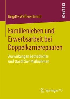 Familienleben und Erwerbsarbeit bei Doppelkarrierepaaren - Waffenschmidt, Brigitte