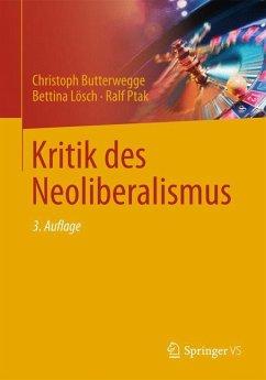 Kritik des Neoliberalismus - Butterwegge, Christoph; Lösch, Bettina; Ptak, Ralf