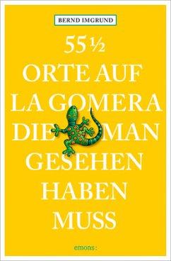 55 1/2 Orte auf La Gomera, die man gesehen haben muss - Imgrund, Bernd