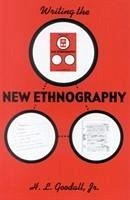 Writing the New Ethnography - Goodall, H. L.