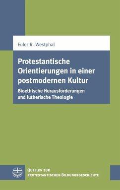 Protestantische Orientierungen in einer postmodernen Kultur - Westphal, Euler R.