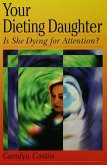 Your Dieting Daughter...Is She Dying for Attention? (eBook, PDF)