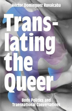 Translating the Queer: Body Politics and Transnational Conversations - Ruvalcaba, Hector Dominguez