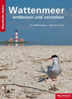 Wattenmeer entdecken und verstehen - Wilhelmsen, Ute