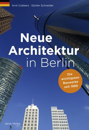 neue architektur in berlin von arnt cobbers buch. Black Bedroom Furniture Sets. Home Design Ideas