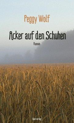 Acker auf den Schuhen (eBook, ePUB) - Wolf, Peggy