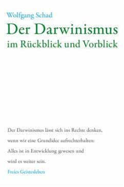 Der Darwinismus im Rückblick und Vorblick - Schad, Wolfgang