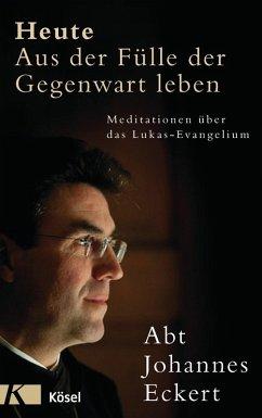 Heute - Aus der Fülle der Gegenwart leben (eBook, ePUB) - Eckert, Johannes