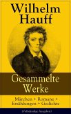 Gesammelte Werke: Märchen + Romane + Erzählungen + Gedichte (eBook, ePUB)
