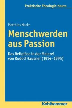 Menschwerden aus Passion (eBook, ePUB) - Marks, Matthias