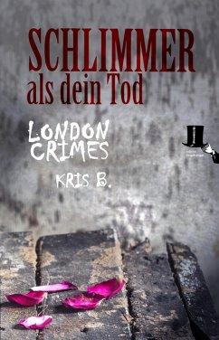 Schlimmer als dein Tod (eBook, ePUB) - B., Kris