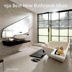 150 Best New Bathroom Ideas (eBook, ePUB)