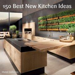 150 Best New Kitchen Ideas (eBook, ePUB) - Gutierrez, Manel