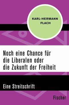Noch eine Chance für die Liberalen oder die Zukunft der Freiheit (eBook, ePUB) - Flach, Karl-Hermann