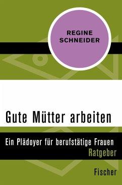 Gute Mütter arbeiten (eBook, ePUB) - Schneider, Regine