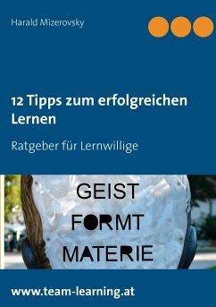 12 Tipps zum erfolgreichen Lernen - Mizerovsky, Harald