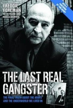 The Last Real Gangster: The Final Truth about the Krays and the Underground World We Lived in - Foreman, Freddie; Kurylo, Frank; Kurylo, Noelle