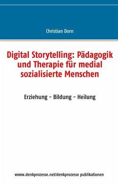 Digital Storytelling: Pädagogik und Therapie für medial sozialisierte Menschen