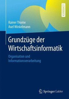 Grundzüge der Wirtschaftsinformatik - Thome, Rainer; Winkelmann, Axel