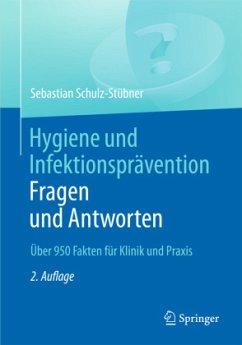 Hygiene und Infektionsprävention. Fragen und Antworten - Schulz-Stübner, Sebastian